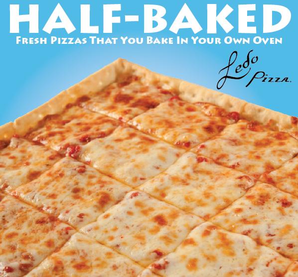 Half-Baked Ledo Pizza - Ledo Pizza